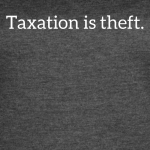 Taxation is theft - Women's Vintage Sport T-Shirt