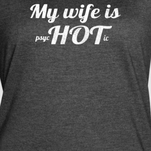 My Wife is psycHOTic - Women's Vintage Sport T-Shirt