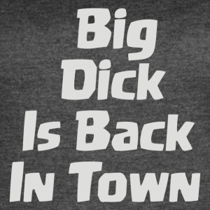 Big Dick Is Back In Town - Women's Vintage Sport T-Shirt