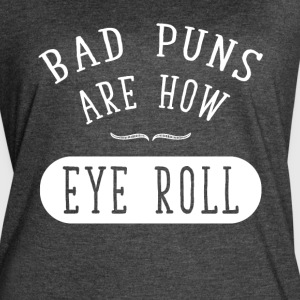 Bad puns are how eye roll - Women's Vintage Sport T-Shirt