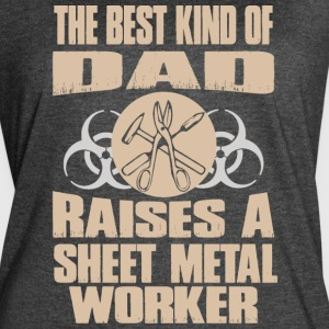 The Best Kind Of Dad Raises Sheet Metal Worker - Women's Vintage Sport T-Shirt