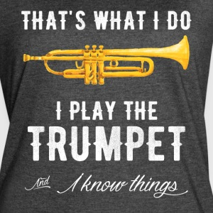 That's what i do i play the trumpet and i know thi - Women's Vintage Sport T-Shirt