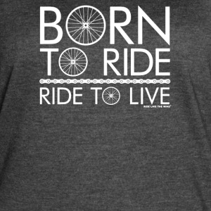 Born To Ride Ride To Live - Women's Vintage Sport T-Shirt