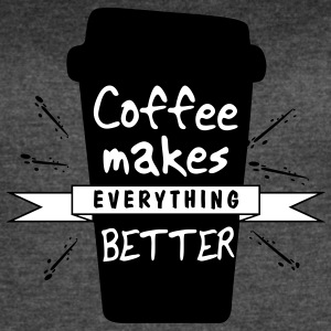 coffee makes everything better - Women's Vintage Sport T-Shirt