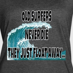 Old Surfers Never Die They Just Float Away... - Women's Vintage Sport T-Shirt