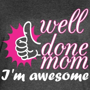 Well Done Mom Im Awesome - Women's Vintage Sport T-Shirt