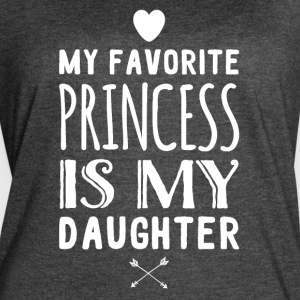 My favorite princess is my daughter - Women's Vintage Sport T-Shirt
