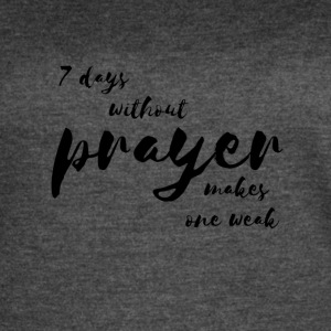 7 days without prayer makes one WEAK - Women's Vintage Sport T-Shirt