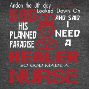 I Need A Healer So God Made A Nurse T Shirt - Women's Vintage Sport T-Shirt