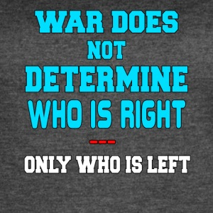 War Does Not Determine Who Is Right - Women's Vintage Sport T-Shirt