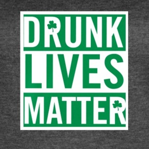 Drunk Lives Matter irish lucky saint patrick's day - Women's Vintage Sport T-Shirt