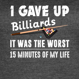 Gave Up Billiards Was Worst 15 Minutes Of My Life - Women's Vintage Sport T-Shirt