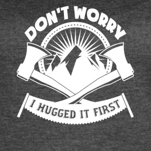 Don't Worry I Hugged It First Logger - Women's Vintage Sport T-Shirt