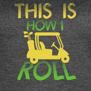 This is how I roll - Women's Vintage Sport T-Shirt