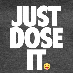 Just Dose It. - Women's Vintage Sport T-Shirt