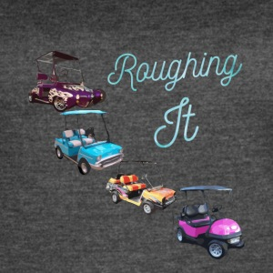 IMG 3033 Roughing it, Golf Cart Shirt, tee-shirt - Women's Vintage Sport T-Shirt