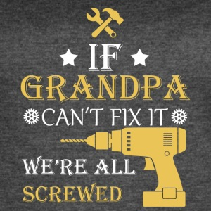 If grandpa can't fix it, we're all screwed - Women's Vintage Sport T-Shirt