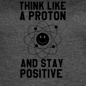 Think Like A Proton and Stay Positive T-Shirt - Women's Vintage Sport T-Shirt
