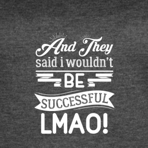 EL Womens And they said I wouldnt be successful pr - Women's Vintage Sport T-Shirt