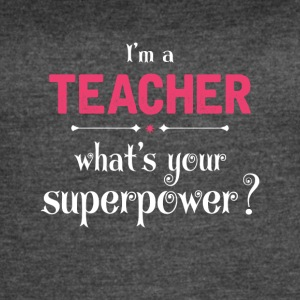 I Am A Teacher What's Your Super Power? - Women's Vintage Sport T-Shirt