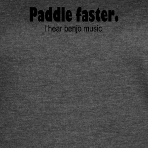 Paddle Faster. I Hear Banjo Music - Women's Vintage Sport T-Shirt