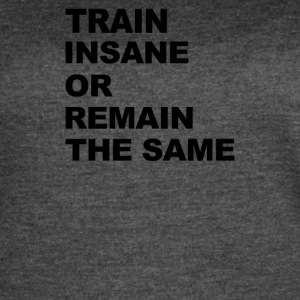 Train Insane Or Remain The Same - Women's Vintage Sport T-Shirt