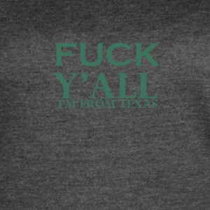 fuck you all i am from texas - Women's Vintage Sport T-Shirt