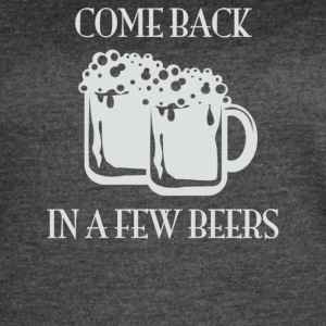 Come Back In A Few Beers - Women's Vintage Sport T-Shirt
