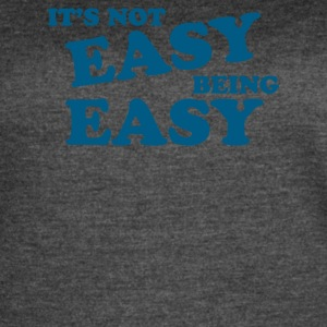 It s Not Easy Being Easy - Women's Vintage Sport T-Shirt