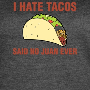 I Hate Tacos Said No Juan Ever - Women's Vintage Sport T-Shirt