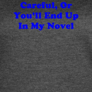 Careful Or You ll End Up In My Novel - Women's Vintage Sport T-Shirt