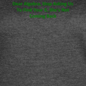 Dear Algebra Stop Asking Us To Find Your X She s - Women's Vintage Sport T-Shirt
