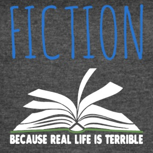 Fiction Because Real Life Is Terrible Shirt - Women's Vintage Sport T-Shirt