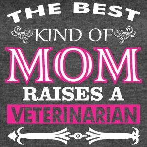 the best kind of mom raises a VETERINARIAN - Women's Vintage Sport T-Shirt