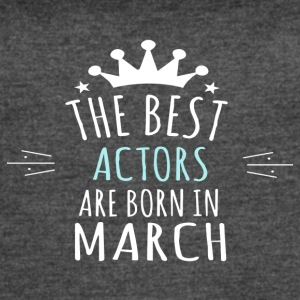 Best ACTORS are born in march - Women's Vintage Sport T-Shirt