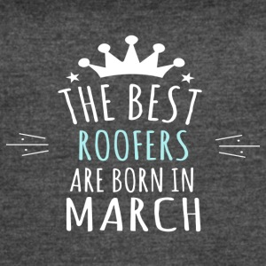 Best ROOFERS are born in march - Women's Vintage Sport T-Shirt