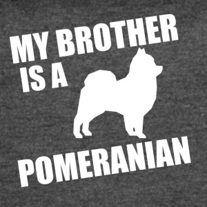 My Brother Is A Pomeranian - Women's Vintage Sport T-Shirt