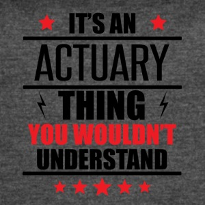 It's An Actuary Thing - Women's Vintage Sport T-Shirt