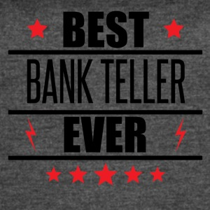 Best Bank Teller Ever - Women's Vintage Sport T-Shirt