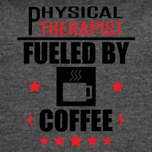 Physical Therapist Fueled By Coffee - Women's Vintage Sport T-Shirt