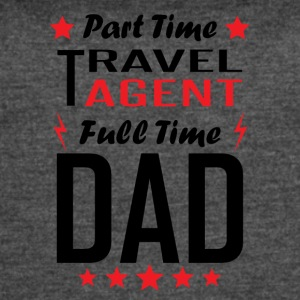 Part Time Travel Agent Full Time Dad - Women's Vintage Sport T-Shirt
