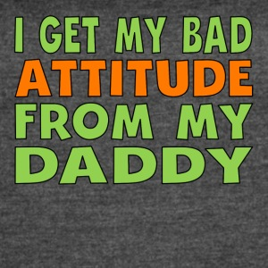 I Get My Bad Attitude From My Daddy - Women's Vintage Sport T-Shirt