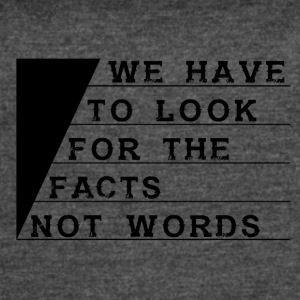 We have to look for the facts not words - Women's Vintage Sport T-Shirt