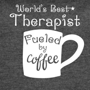 World's Best Therapist Fueled By Coffee - Women's Vintage Sport T-Shirt