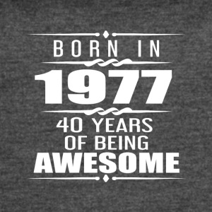 Born in 1977 40 Years of Being Awesome - Women's Vintage Sport T-Shirt
