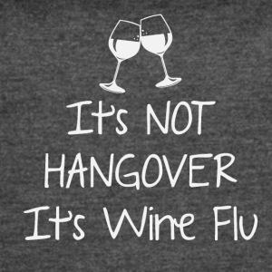 It's not hangover It's wine flu - Women's Vintage Sport T-Shirt