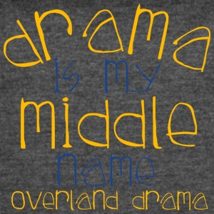 Drama Is My Middle Name Overland Drama - Women's Vintage Sport T-Shirt