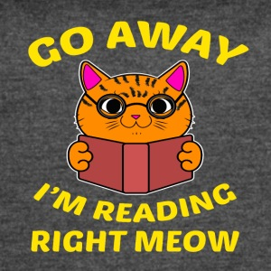 Go away I'm reading right meow T-Shirt - Women's Vintage Sport T-Shirt