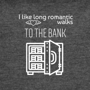 I love long romantic walks to the bank - Women's Vintage Sport T-Shirt