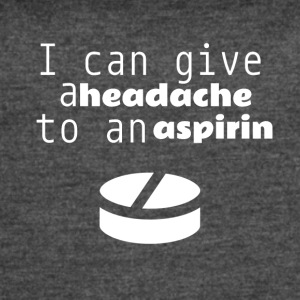 I can give a headache to an aspirin - Women's Vintage Sport T-Shirt